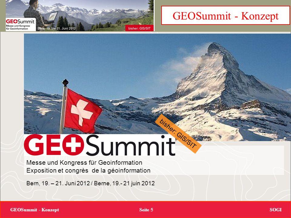 SOGIGEOSummit - Konzept Seite 5 Messe und Kongress für Geoinformation Exposition et congrès de la géoinformation Bern, 19. – 21. Juni 2012 / Berne, 19