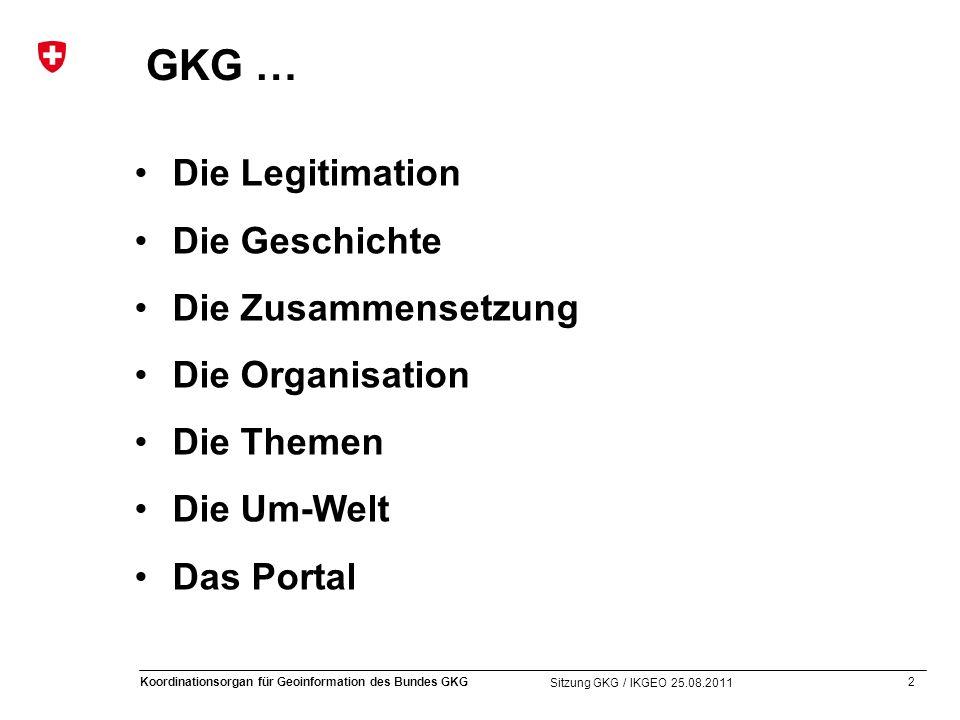 2 Koordinationsorgan für Geoinformation des Bundes GKG Sitzung GKG / IKGEO 25.08.2011 Die Legitimation Die Geschichte Die Zusammensetzung Die Organisa