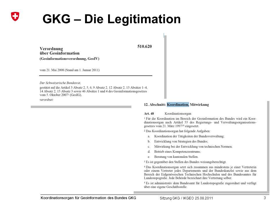 3 Koordinationsorgan für Geoinformation des Bundes GKG Sitzung GKG / IKGEO 25.08.2011 GKG – Die Legitimation