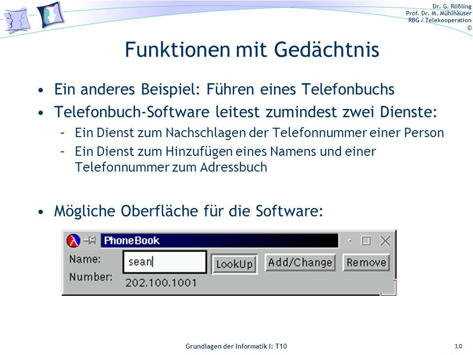Dr. G. Rößling Prof. Dr. M. Mühlhäuser RBG / Telekooperation © Grundlagen der Informatik I: T10 Funktionen mit Gedächtnis Ein anderes Beispiel: Führen