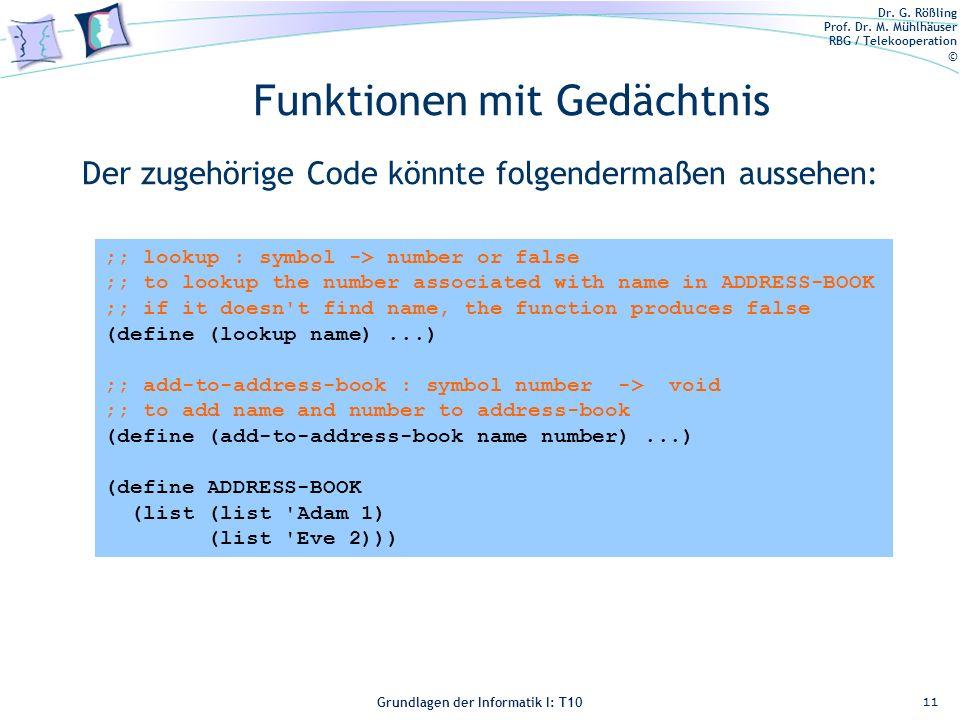 Dr. G. Rößling Prof. Dr. M. Mühlhäuser RBG / Telekooperation © Grundlagen der Informatik I: T10 Funktionen mit Gedächtnis Der zugehörige Code könnte f