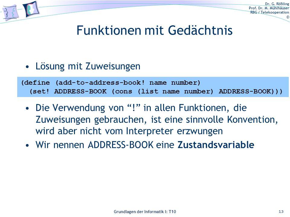 Dr. G. Rößling Prof. Dr. M. Mühlhäuser RBG / Telekooperation © Grundlagen der Informatik I: T10 Funktionen mit Gedächtnis Lösung mit Zuweisungen Die V