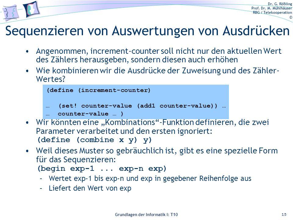 Dr. G. Rößling Prof. Dr. M. Mühlhäuser RBG / Telekooperation © Grundlagen der Informatik I: T10 Sequenzieren von Auswertungen von Ausdrücken Angenomme