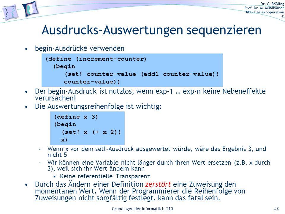 Dr. G. Rößling Prof. Dr. M. Mühlhäuser RBG / Telekooperation © Grundlagen der Informatik I: T10 Ausdrucks-Auswertungen sequenzieren begin-Ausdrücke ve
