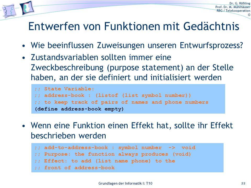 Dr. G. Rößling Prof. Dr. M. Mühlhäuser RBG / Telekooperation © Grundlagen der Informatik I: T10 Entwerfen von Funktionen mit Gedächtnis Wie beeinfluss