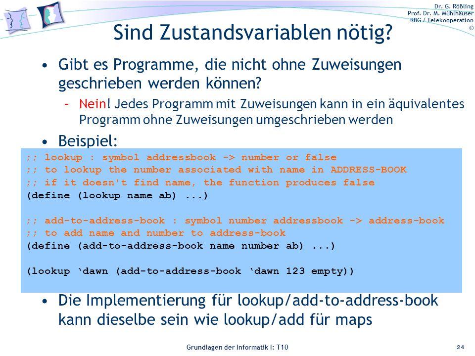 Dr. G. Rößling Prof. Dr. M. Mühlhäuser RBG / Telekooperation © Grundlagen der Informatik I: T10 Sind Zustandsvariablen nötig? Gibt es Programme, die n