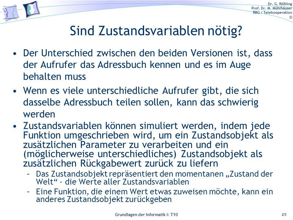 Dr. G. Rößling Prof. Dr. M. Mühlhäuser RBG / Telekooperation © Grundlagen der Informatik I: T10 Sind Zustandsvariablen nötig? Der Unterschied zwischen