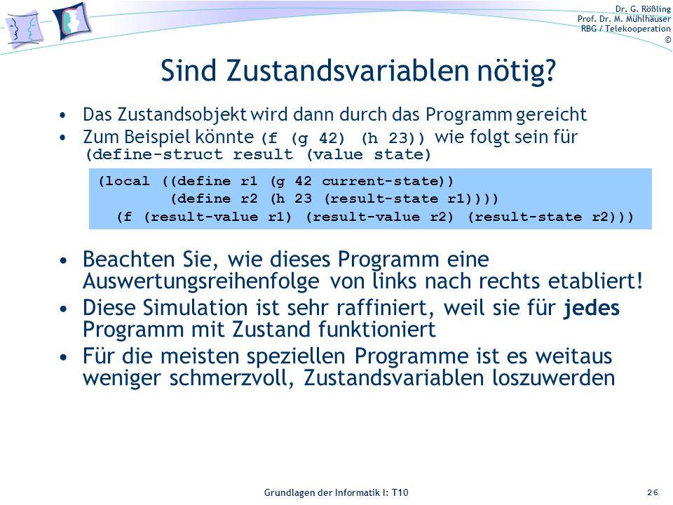 Dr. G. Rößling Prof. Dr. M. Mühlhäuser RBG / Telekooperation © Grundlagen der Informatik I: T10 Sind Zustandsvariablen nötig? Das Zustandsobjekt wird