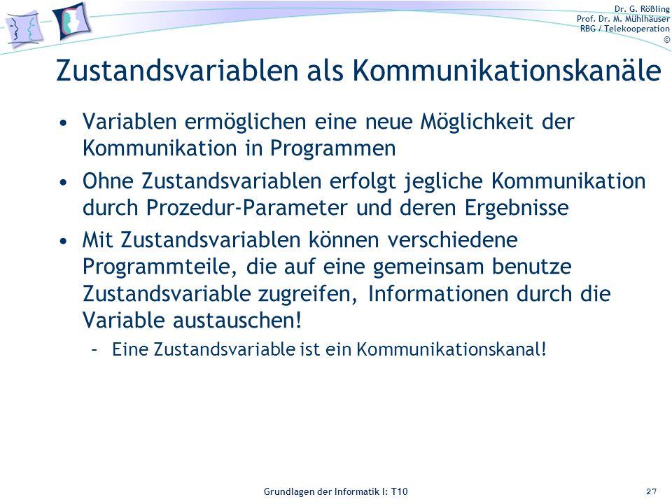 Dr. G. Rößling Prof. Dr. M. Mühlhäuser RBG / Telekooperation © Grundlagen der Informatik I: T10 Zustandsvariablen als Kommunikationskanäle Variablen e