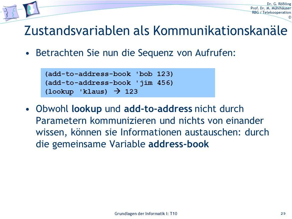 Dr. G. Rößling Prof. Dr. M. Mühlhäuser RBG / Telekooperation © Grundlagen der Informatik I: T10 Zustandsvariablen als Kommunikationskanäle Betrachten