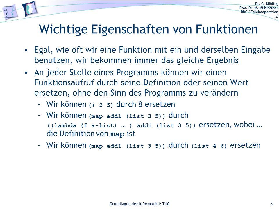 Dr. G. Rößling Prof. Dr. M. Mühlhäuser RBG / Telekooperation © Grundlagen der Informatik I: T10 Wichtige Eigenschaften von Funktionen Egal, wie oft wi