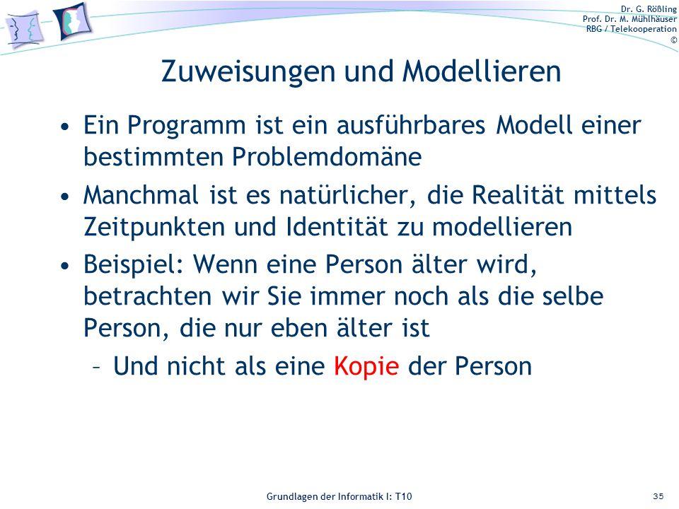 Dr. G. Rößling Prof. Dr. M. Mühlhäuser RBG / Telekooperation © Grundlagen der Informatik I: T10 Zuweisungen und Modellieren Ein Programm ist ein ausfü