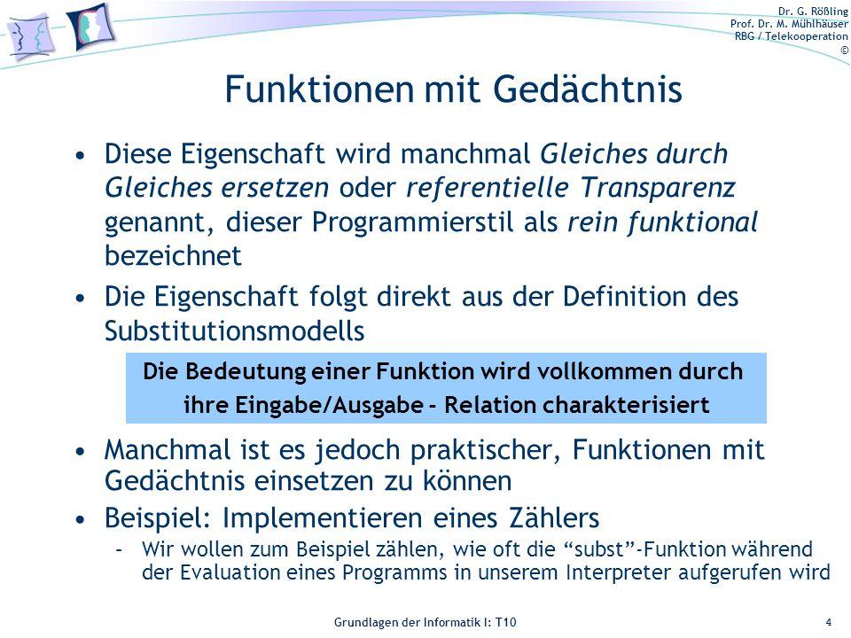 Dr. G. Rößling Prof. Dr. M. Mühlhäuser RBG / Telekooperation © Grundlagen der Informatik I: T10 Funktionen mit Gedächtnis Diese Eigenschaft wird manch