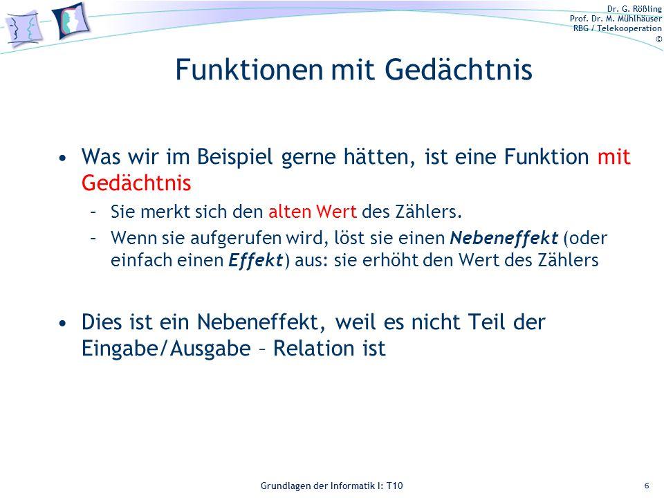 Dr. G. Rößling Prof. Dr. M. Mühlhäuser RBG / Telekooperation © Grundlagen der Informatik I: T10 Funktionen mit Gedächtnis Was wir im Beispiel gerne hä