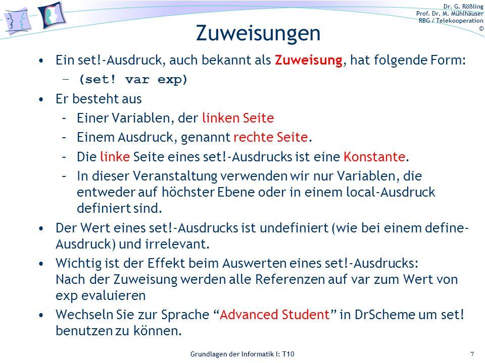 Dr. G. Rößling Prof. Dr. M. Mühlhäuser RBG / Telekooperation © Grundlagen der Informatik I: T10 Zuweisungen Ein set!-Ausdruck, auch bekannt als Zuweis