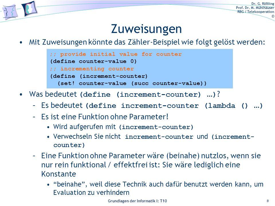 Dr. G. Rößling Prof. Dr. M. Mühlhäuser RBG / Telekooperation © Grundlagen der Informatik I: T10 Zuweisungen Mit Zuweisungen könnte das Zähler-Beispiel