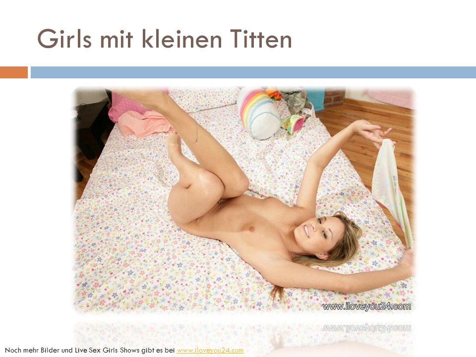 Girls mit kleinen Titten Noch mehr Bilder und Live Sex Girls Shows gibt es bei www.iloveyou24.comwww.iloveyou24.com