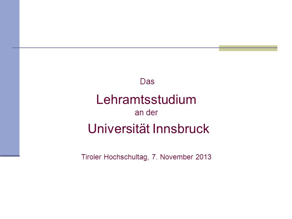 Das Lehramtsstudium an der Universität Innsbruck Tiroler Hochschultag, 7. November 2013