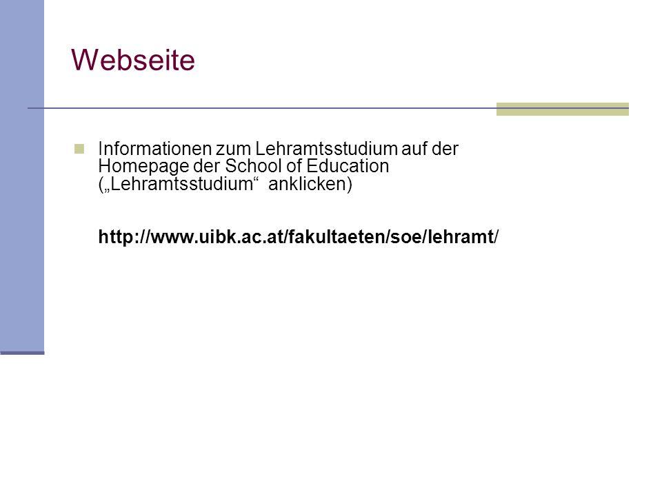 Webseite Informationen zum Lehramtsstudium auf der Homepage der School of Education (Lehramtsstudium anklicken) http://www.uibk.ac.at/fakultaeten/soe/lehramt/