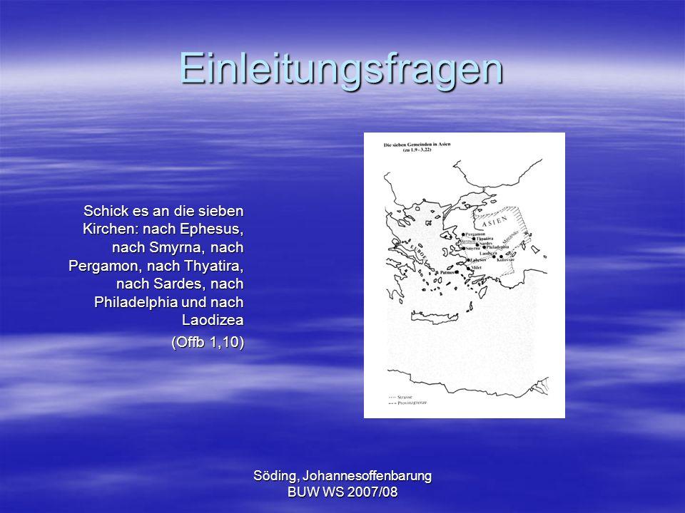 Söding, Johannesoffenbarung BUW WS 2007/08 Einleitungsfragen Schick es an die sieben Kirchen: nach Ephesus, nach Smyrna, nach Pergamon, nach Thyatira,
