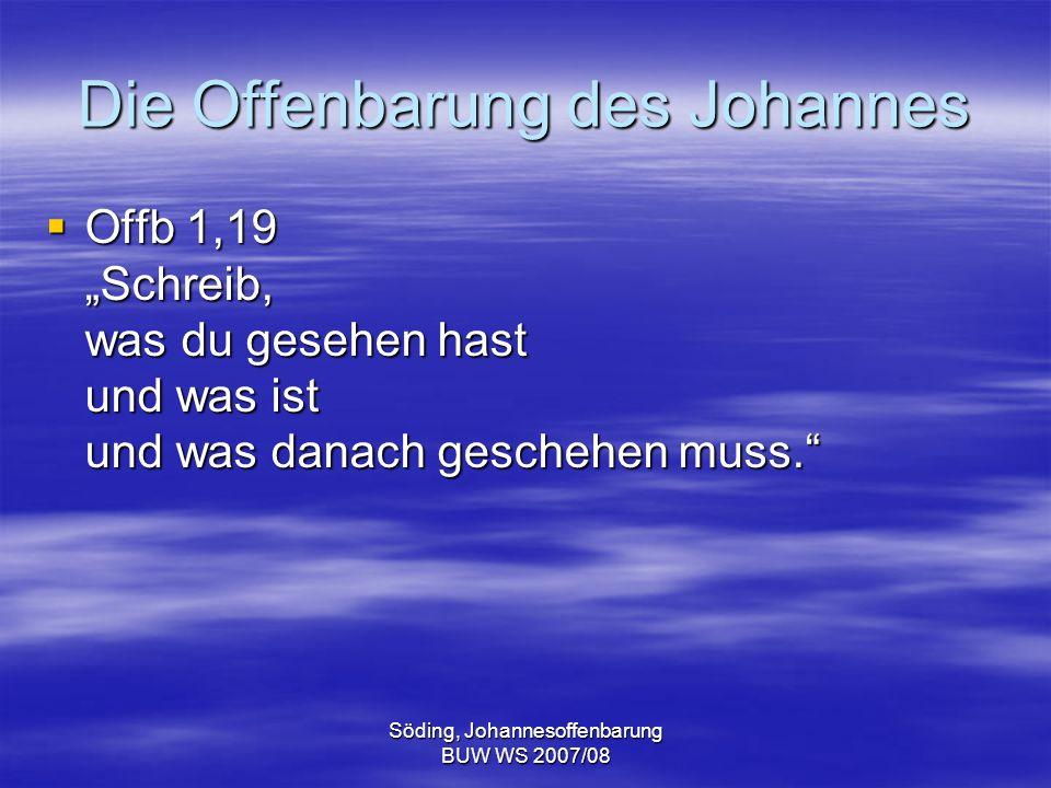 Söding, Johannesoffenbarung BUW WS 2007/08 Die Offenbarung des Johannes Offb 1,19 Schreib, was du gesehen hast und was ist und was danach geschehen mu