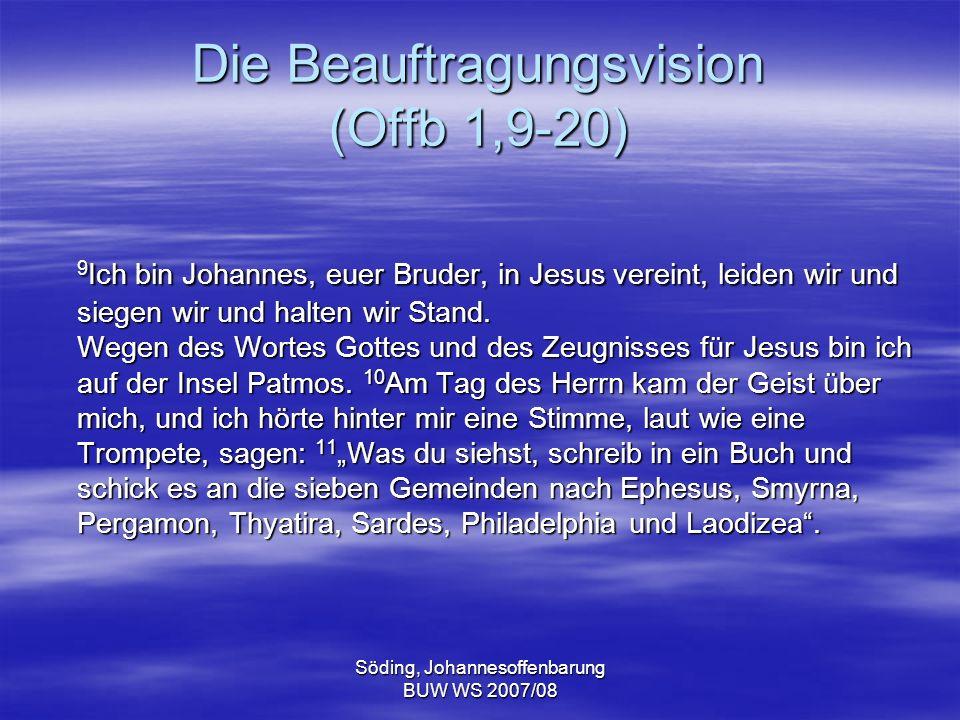 Söding, Johannesoffenbarung BUW WS 2007/08 Die Beauftragungsvision (Offb 1,9-20) 9 Ich bin Johannes, euer Bruder, in Jesus vereint, leiden wir und sie
