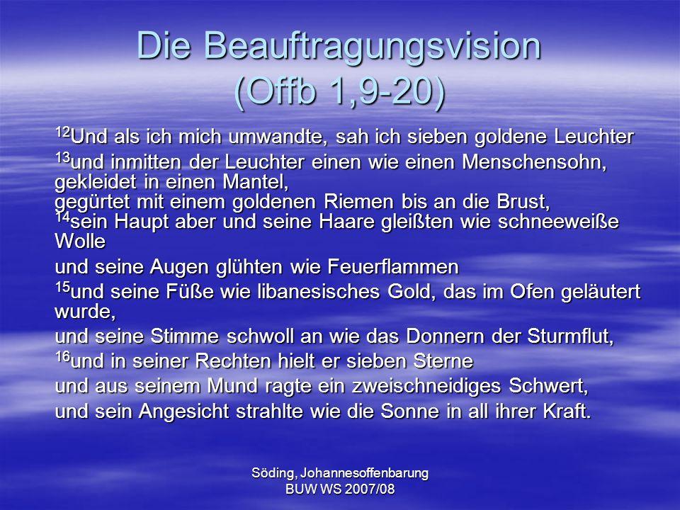 Söding, Johannesoffenbarung BUW WS 2007/08 Die Beauftragungsvision (Offb 1,9-20) 12 Und als ich mich umwandte, sah ich sieben goldene Leuchter 13 und