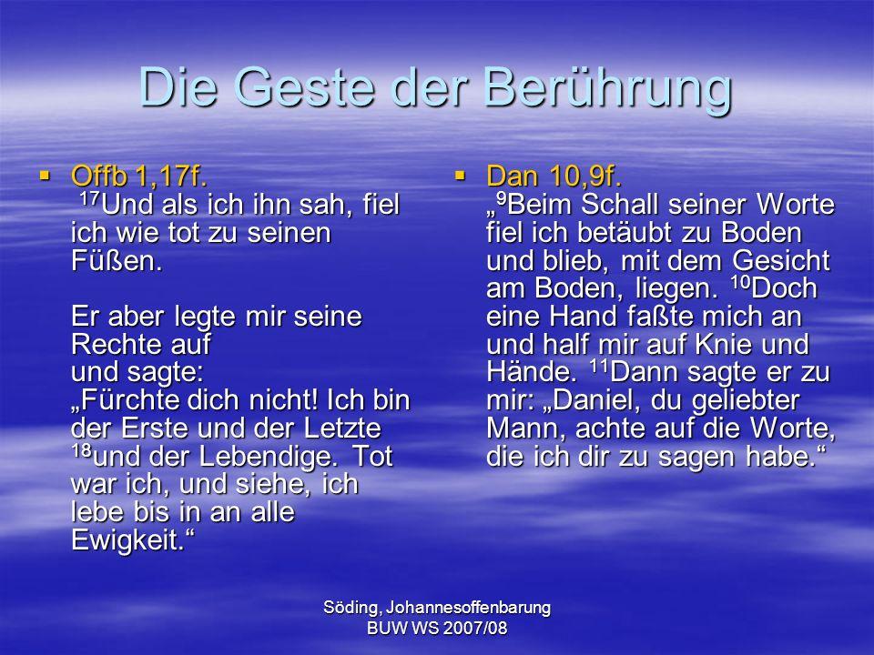 Söding, Johannesoffenbarung BUW WS 2007/08 Die Geste der Berührung Offb 1,17f. 17 Und als ich ihn sah, fiel ich wie tot zu seinen Füßen. Er aber legte
