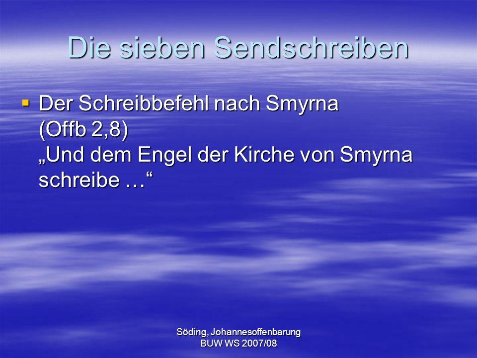 Söding, Johannesoffenbarung BUW WS 2007/08 Die sieben Sendschreiben Der Schreibbefehl nach Smyrna (Offb 2,8) Und dem Engel der Kirche von Smyrna schre