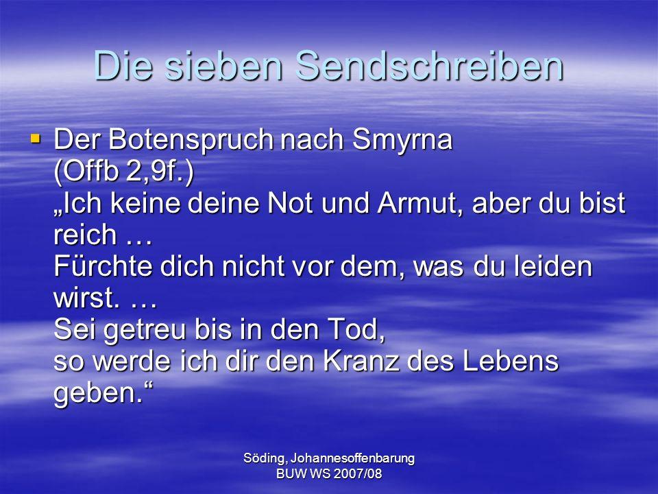 Söding, Johannesoffenbarung BUW WS 2007/08 Die sieben Sendschreiben Der Botenspruch nach Smyrna (Offb 2,9f.) Ich keine deine Not und Armut, aber du bi