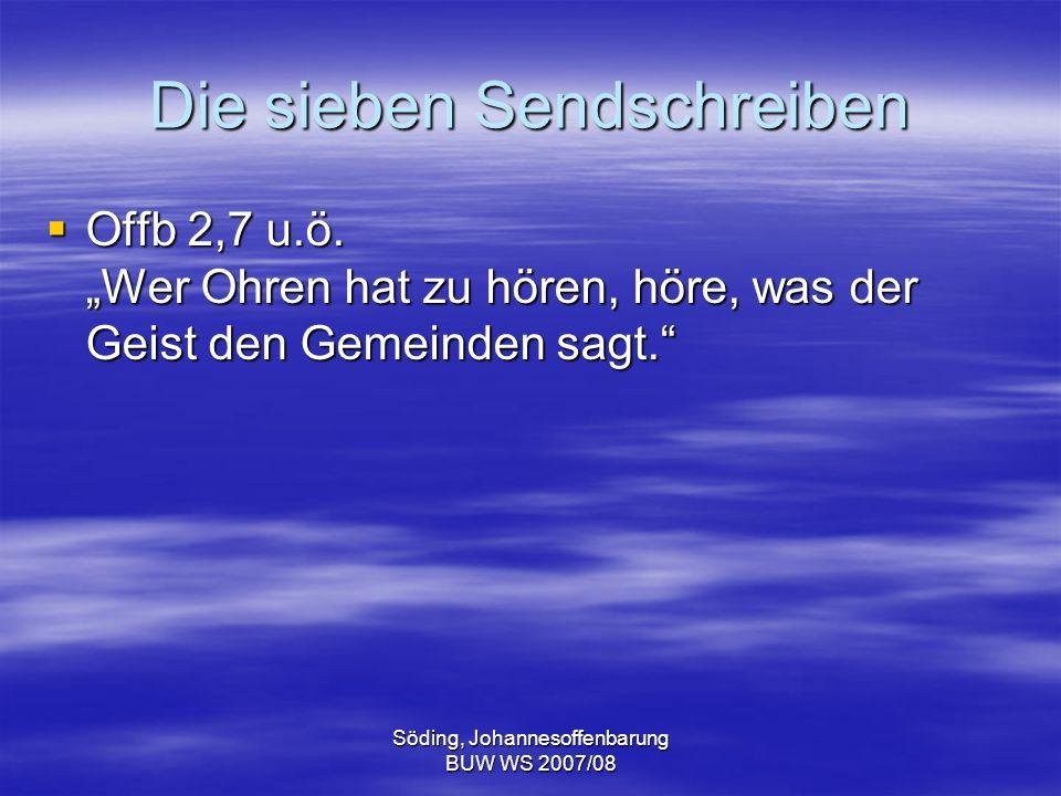 Söding, Johannesoffenbarung BUW WS 2007/08 Die sieben Sendschreiben Offb 2,7 u.ö. Wer Ohren hat zu hören, höre, was der Geist den Gemeinden sagt. Offb