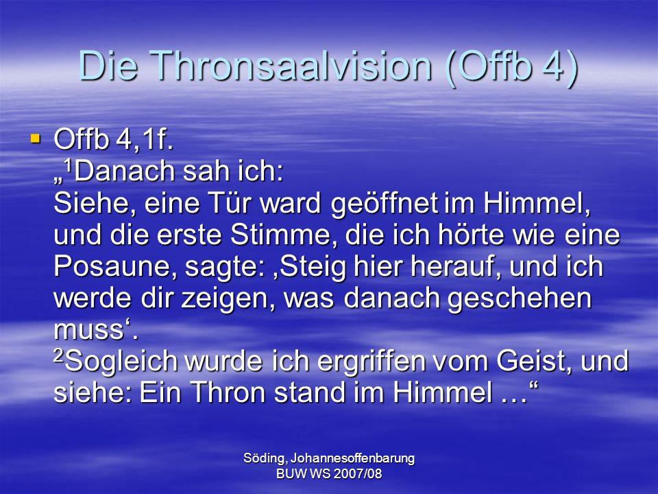 Söding, Johannesoffenbarung BUW WS 2007/08 Die Thronsaalvision (Offb 4) Offb 4,1f. 1 Danach sah ich: Siehe, eine Tür ward geöffnet im Himmel, und die