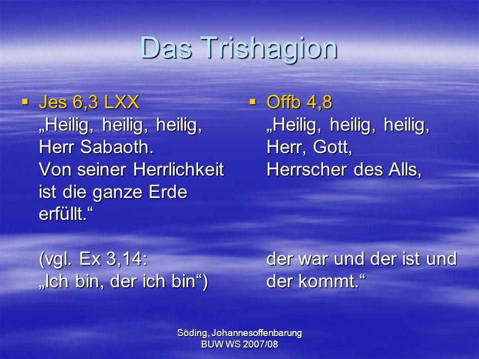 Söding, Johannesoffenbarung BUW WS 2007/08 Das Trishagion Jes 6,3 LXX Heilig, heilig, heilig, Herr Sabaoth. Von seiner Herrlichkeit ist die ganze Erde