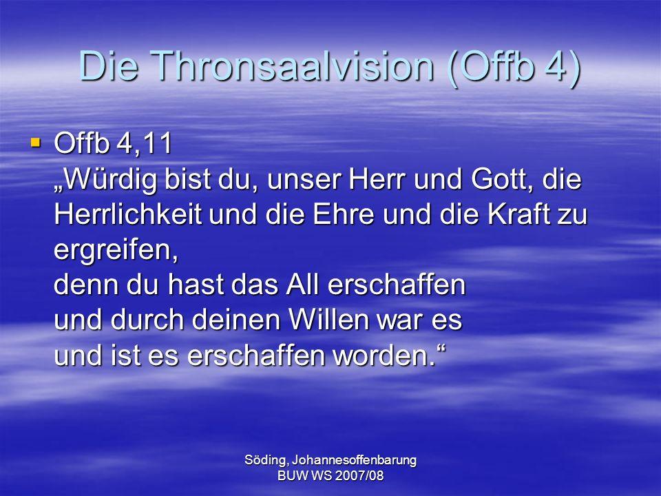Söding, Johannesoffenbarung BUW WS 2007/08 Die Thronsaalvision (Offb 4) Offb 4,11 Würdig bist du, unser Herr und Gott, die Herrlichkeit und die Ehre u