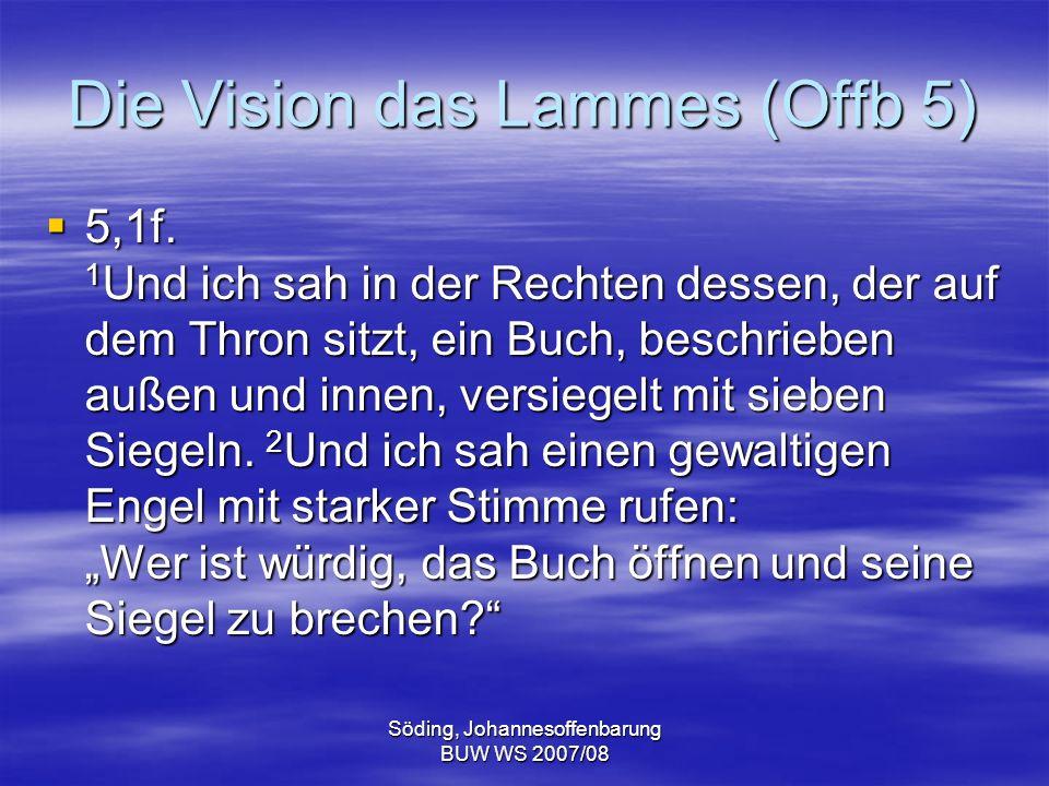 Söding, Johannesoffenbarung BUW WS 2007/08 Die Vision das Lammes (Offb 5) 5,1f. 1 Und ich sah in der Rechten dessen, der auf dem Thron sitzt, ein Buch