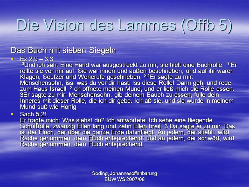 Söding, Johannesoffenbarung BUW WS 2007/08 Die Vision des Lammes (Offb 5) Das Buch mit sieben Siegeln Ez 2,9 – 3,3 9 Und ich sah: Eine Hand war ausges