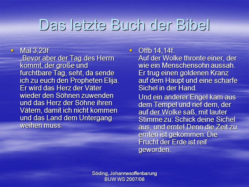 Söding, Johannesoffenbarung BUW WS 2007/08 Das letzte Buch der Bibel Mal 3,23f Bevor aber der Tag des Herrn kommt, der große und furchtbare Tag, seht,