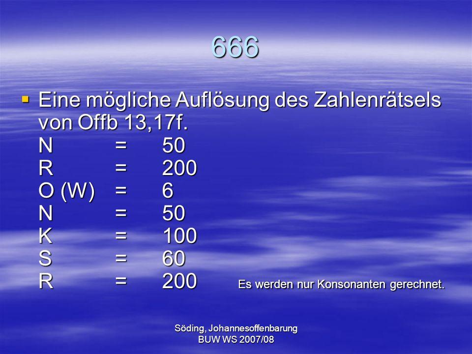 Söding, Johannesoffenbarung BUW WS 2007/08 666 Eine mögliche Auflösung des Zahlenrätsels von Offb 13,17f. N = 50 R = 200 O (W)= 6 N=50 K=100 S=60 R=20
