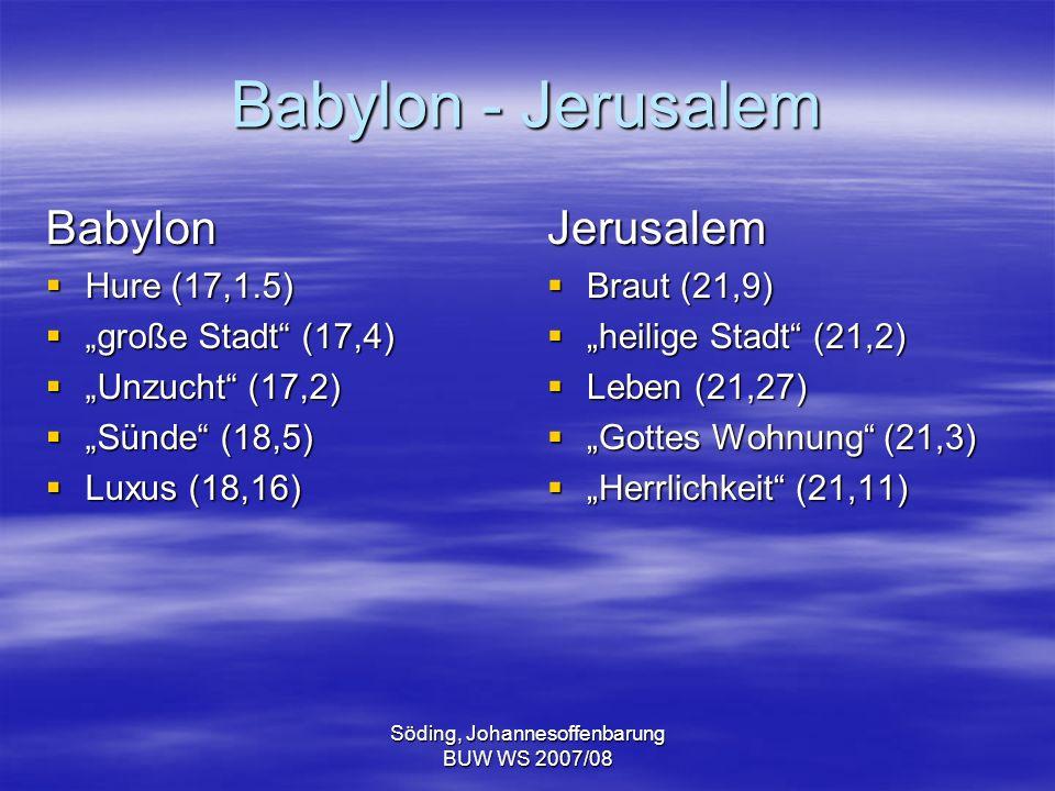Söding, Johannesoffenbarung BUW WS 2007/08 Babylon - Jerusalem Babylon Hure (17,1.5) Hure (17,1.5) große Stadt (17,4) große Stadt (17,4) Unzucht (17,2