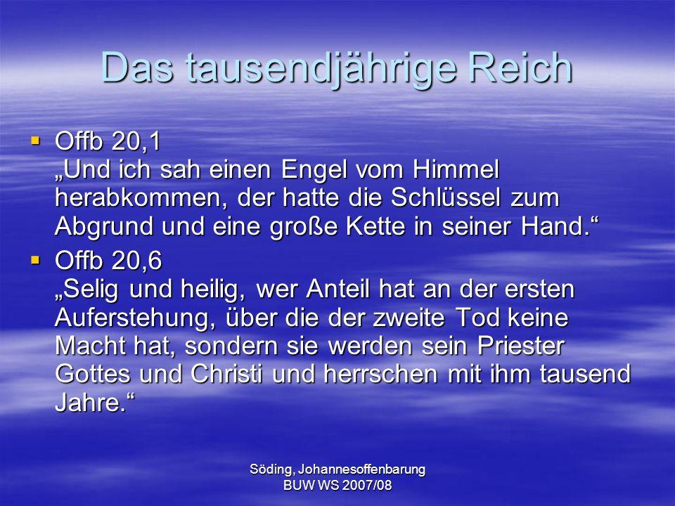 Söding, Johannesoffenbarung BUW WS 2007/08 Das tausendjährige Reich Offb 20,1 Und ich sah einen Engel vom Himmel herabkommen, der hatte die Schlüssel