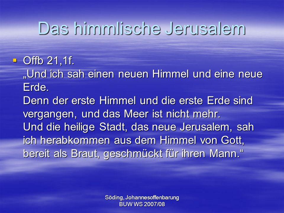 Söding, Johannesoffenbarung BUW WS 2007/08 Das himmlische Jerusalem Offb 21,1f. Und ich sah einen neuen Himmel und eine neue Erde. Denn der erste Himm