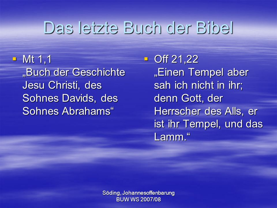 Söding, Johannesoffenbarung BUW WS 2007/08 Das letzte Buch der Bibel Mt 1,1 Buch der Geschichte Jesu Christi, des Sohnes Davids, des Sohnes Abrahams M