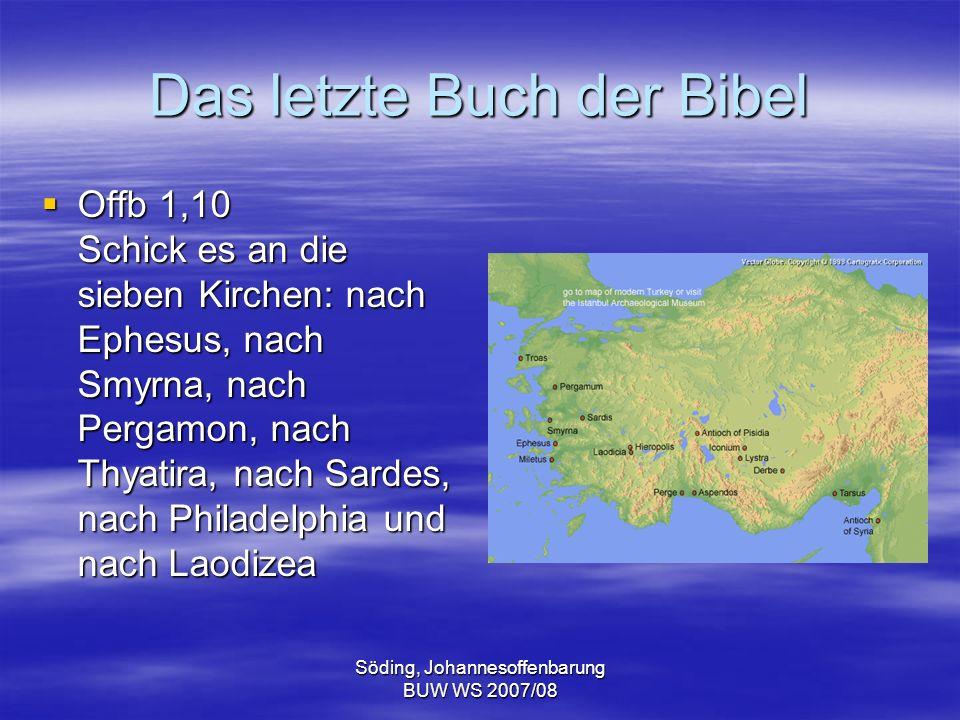 Söding, Johannesoffenbarung BUW WS 2007/08 Das letzte Buch der Bibel Offb 1,10 Schick es an die sieben Kirchen: nach Ephesus, nach Smyrna, nach Pergam