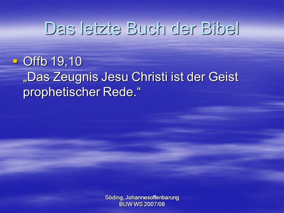 Söding, Johannesoffenbarung BUW WS 2007/08 Das letzte Buch der Bibel Offb 19,10 Das Zeugnis Jesu Christi ist der Geist prophetischer Rede. Offb 19,10
