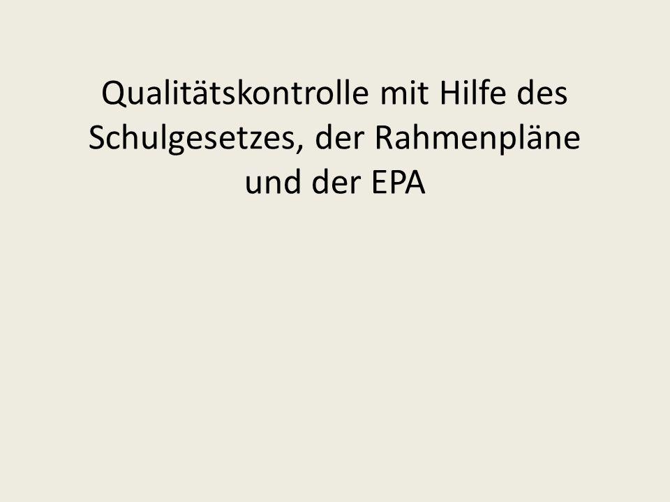 Qualitätskontrolle mit Hilfe des Schulgesetzes, der Rahmenpläne und der EPA