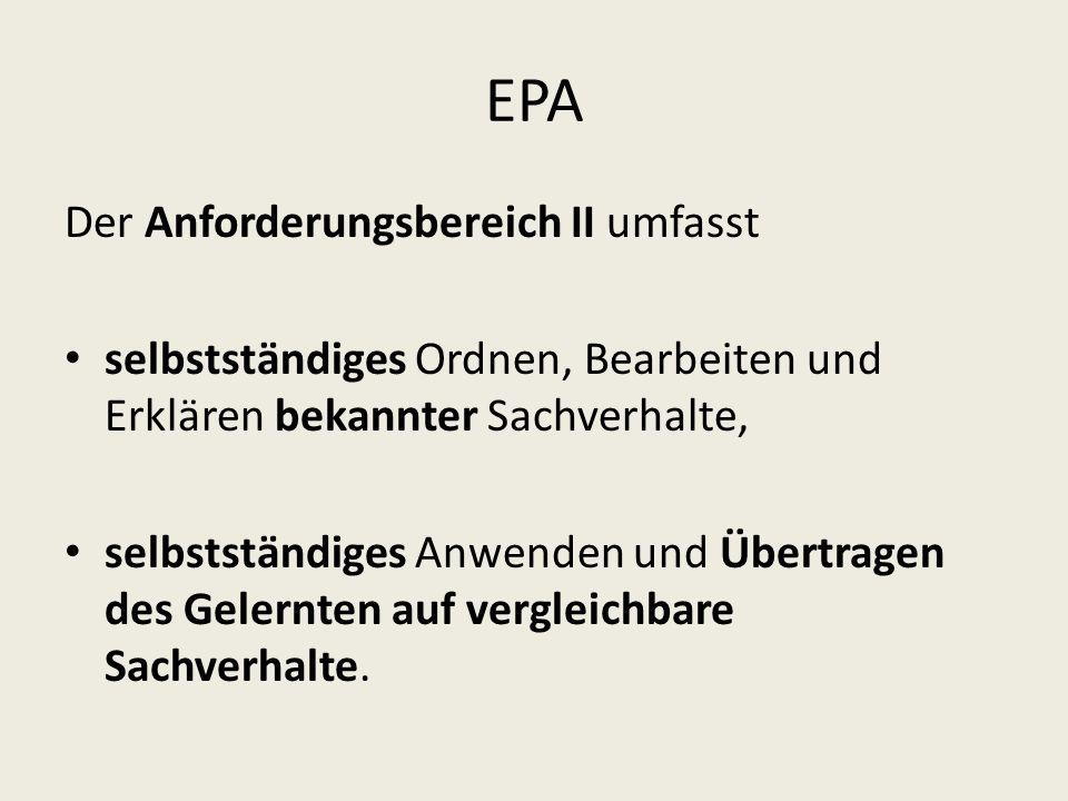 EPA Der Anforderungsbereich II umfasst selbstständiges Ordnen, Bearbeiten und Erklären bekannter Sachverhalte, selbstständiges Anwenden und Übertragen