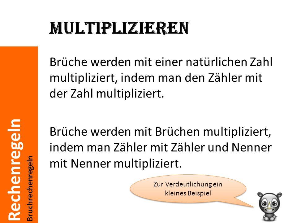 Rechenregeln Bruchrechenregeln Multiplizieren Brüche werden mit einer natürlichen Zahl multipliziert, indem man den Zähler mit der Zahl multipliziert.