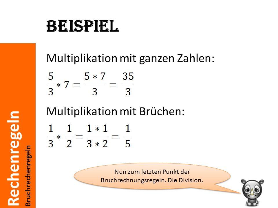 Rechenregeln Bruchrechenregeln Beispiel Multiplikation mit ganzen Zahlen: Multiplikation mit Brüchen: Nun zum letzten Punkt der Bruchrechnungsregeln.