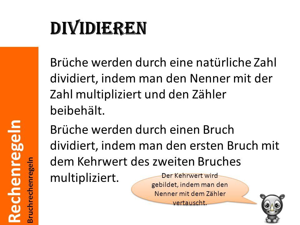 Rechenregeln Bruchrechenregeln Dividieren Brüche werden durch eine natürliche Zahl dividiert, indem man den Nenner mit der Zahl multipliziert und den