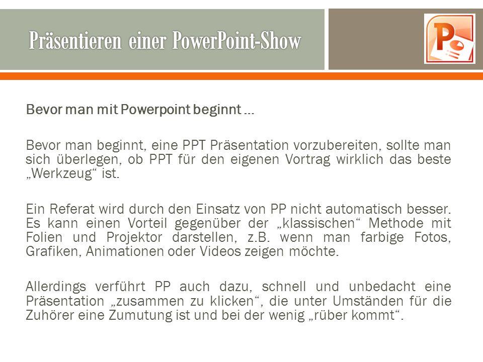 Bevor man mit Powerpoint beginnt … Bevor man beginnt, eine PPT Präsentation vorzubereiten, sollte man sich überlegen, ob PPT für den eigenen Vortrag w